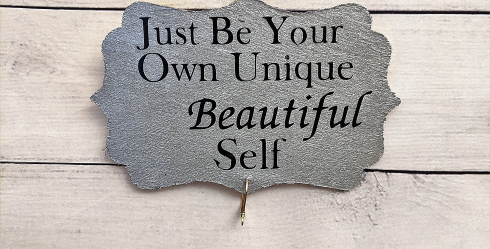 "Silver Wooden Wall Plaque ""Just Be Your Own Unique Beautiful Self"""