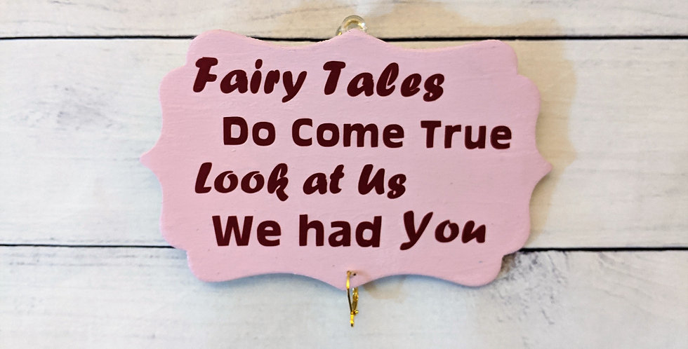 "Pink Wall Plaque ""Fairy Tales Do Come True, Look at Us, We had You"""
