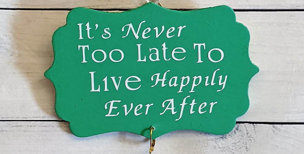 """Green Wooden Wall Plaque """"It's Never Too Late to Live Happily Ever After"""""""