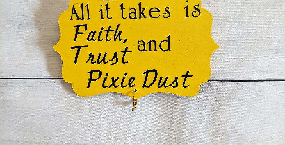 """Yellow Wooden Wall Plaque """"All it takes is faith, trust and pixie dust"""""""