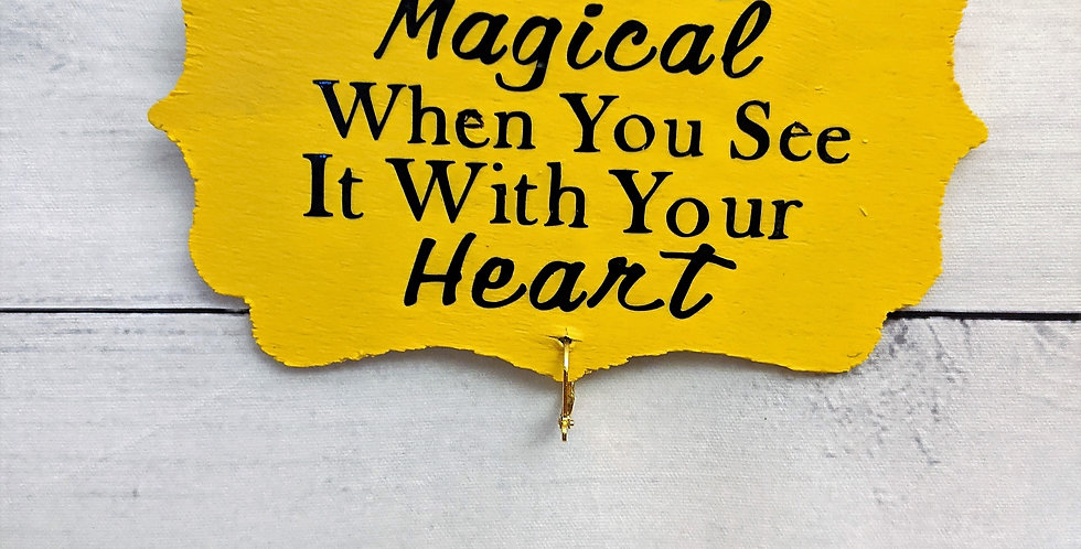 "Yellow Wood Wall Plaque ""Everything is Magical When You See It With Your Heart"""