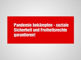 Pandemie bekämpfen – soziale Sicherheit und Freiheitsrechte garantieren!