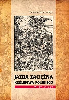 Grabarczyk, Jazda zaciężna Królestwa Polskiego w XV wieku, Łódź 2015