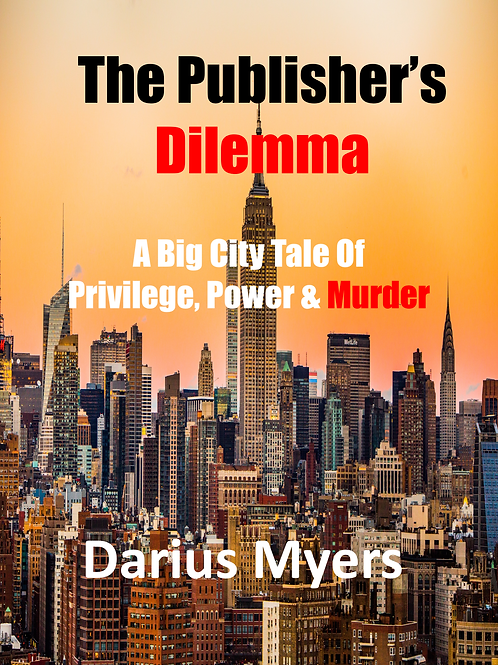 The Publisher's Dilemma: A Big City Tale Of Privilege, Power & Murder. Hardcover