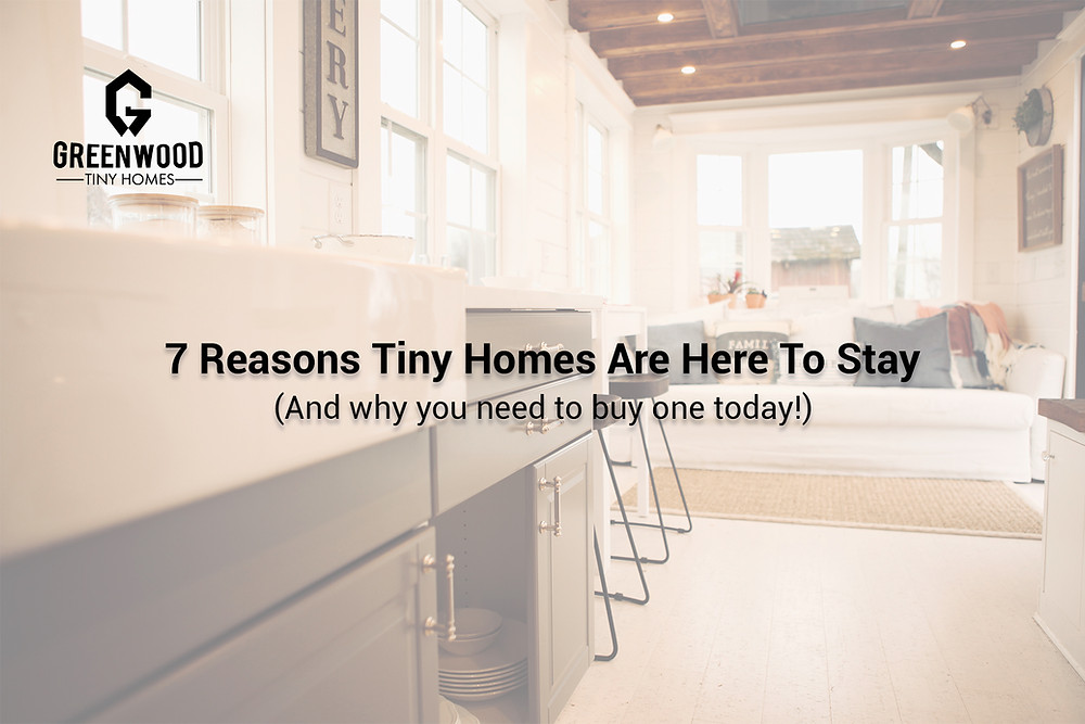 7 reasons tiny homes are here to stay and why you should buy one today