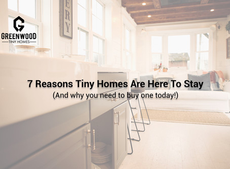 7 Reasons Why Tiny Homes Are Here To Stay