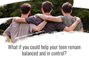 help your teen remain balanced and controlled