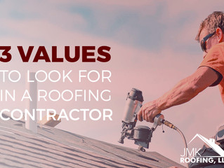 3 Values to Look for in a Roofing Contractor