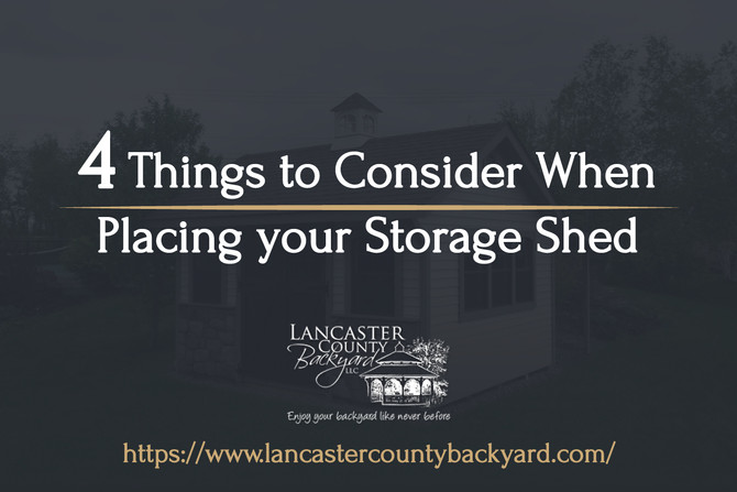 4 Things to Consider When Placing Your Storage Shed