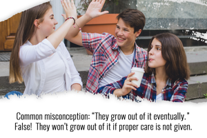 teens do not grow out of their issues without proper care