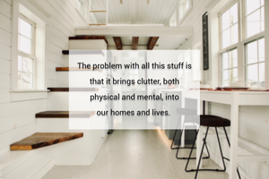 clutter brings mental and physical stress into our lives