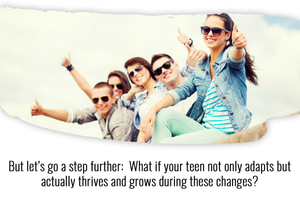 what if your teen would actually thrive and grow during change?