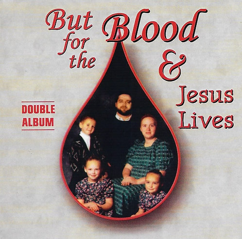 But For The Blood/Jesus Lives (double)