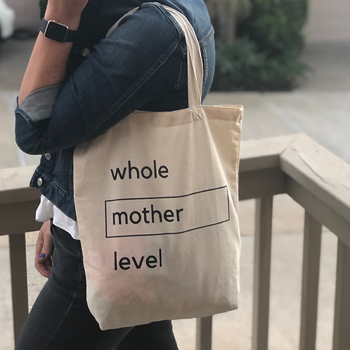 Whole Mother Level Tote