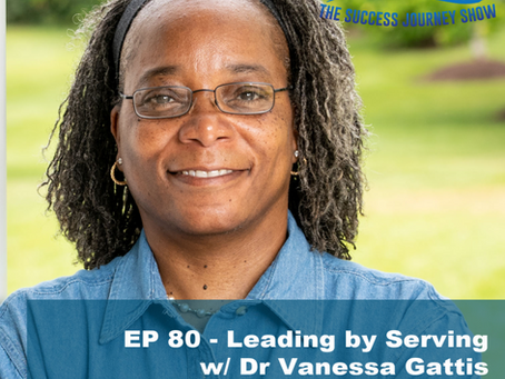 EP 80 - Leading by Serving w/ Dr Vanessa Gattis