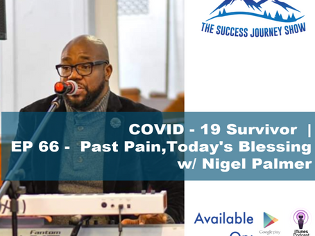 COVID - 19 Survivor | EP 66 - Past Pain, Today's Blessing w/ Nigel Palmer