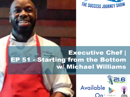 Executive Chef | EP 51 - Starting From the Bottom w/ Michael Williams