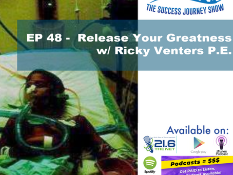 EP 48 - Release Your Greatness w/ Ricky Venters P.E.