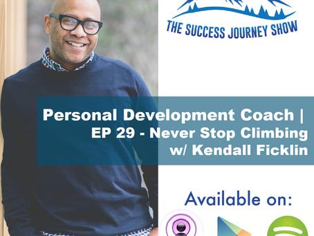 Personal Development Coach   EP 29 - Never Stop Climbing w/ Kendall Ficklin