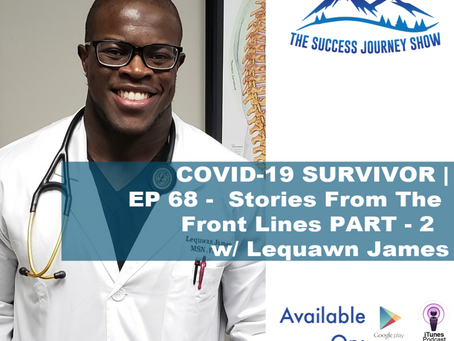 COVID-19 SURVIVOR | EP 68 - Stories From The Front Lines PART - 2 w/ Lequawn James