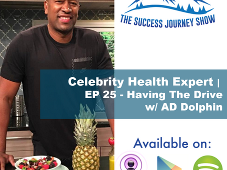 Celebrity Health Expert   EP 25 - Having The Drive w/ A.D. Dolphin