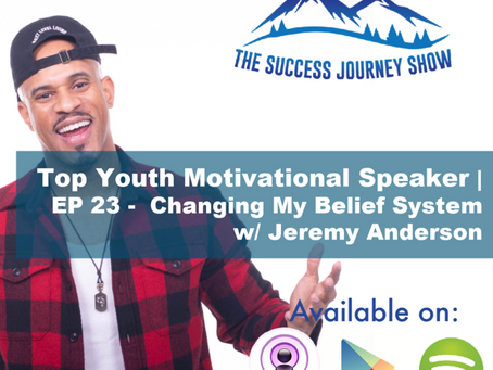 Top Youth Motivational Speaker   EP 23 - Changing My Belief System w/ Jeremy Anderson