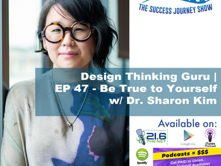 Design Thinking Guru | EP 47 - Be True to Yourself w/Dr. Sharon Kim