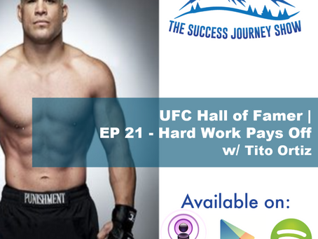 UFC Hall of Famer   EP 21 - Hard Work Pays Off w/Tito Ortiz