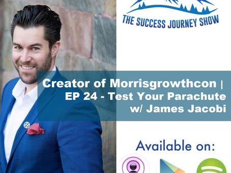 Creator of Morrisgrowthcon   EP 24 - Test Your Parachute w/ James Jacobi