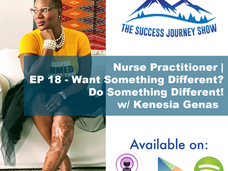 Nurse Practitioner   EP 18 - Want Something Different? Do Something Different! w/ Kenesia Genas