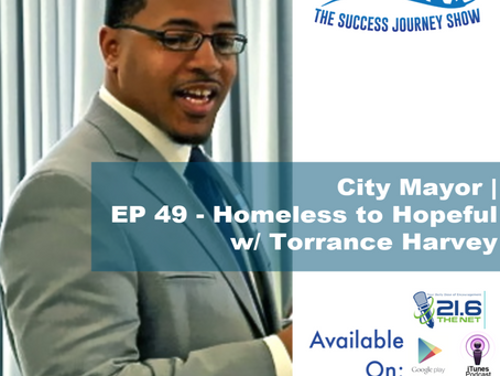 City Mayor | EP 49 - Homeless to Hopeful w/ Torrance Harvey