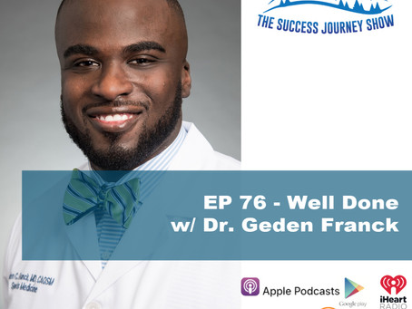 EP 76 - Well Done w/ Dr. Geden Franck