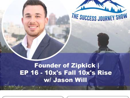 Founder of Zipkick   EP 16 - 10x's Fall 10x's Rise w/ Jason Will