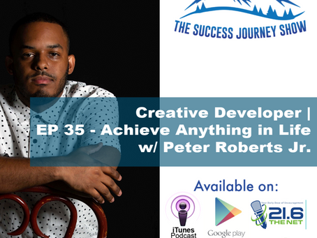 Creative Developer | EP 35 - Achieve Anything in Life w/ Peter Roberts Jr.
