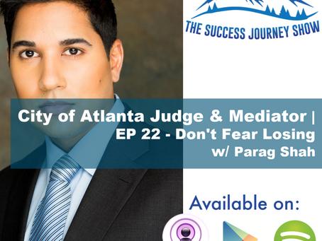 City of Atlanta Judge & Mediator  EP 22 - Don't Fear Losing w/ Parag Shah