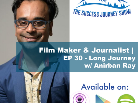 Film Maker & Journalist | EP 30 - Long Journey w/ Anirban Ray