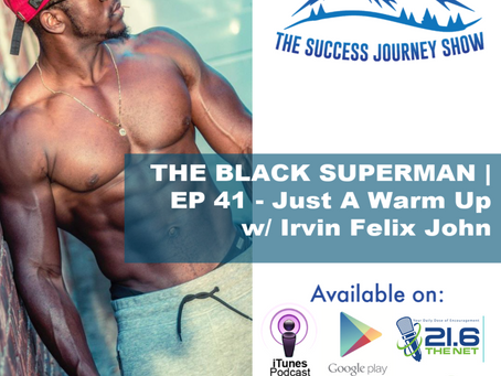 THE BLACK SUPERMAN | EP 41 - Just A Warm Up w/ Irvin Felix John