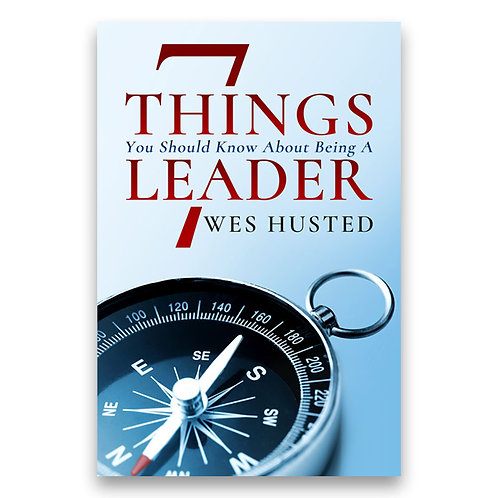 7 Things You Should Know About Being A Leader - Wes Husted