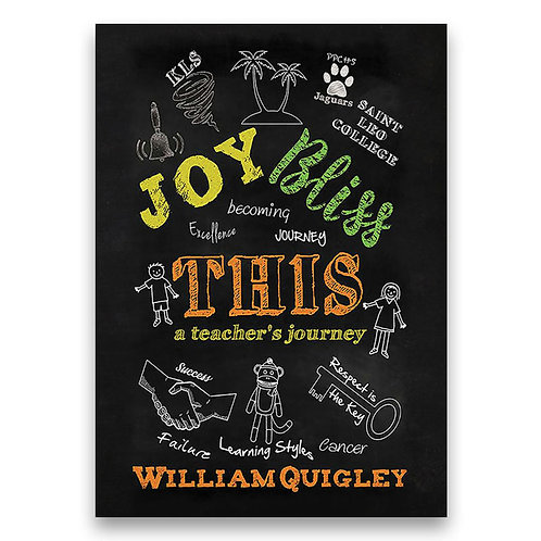 Joy Bliss This: A Teacher's Journey - William Quigley