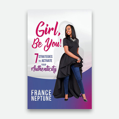 Girl, Be You! 7 Strategies to Activate Your Authenticity - France Neptune