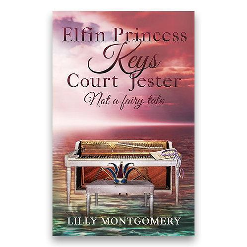 Elfin Princess Keys Court Jester: Not a fairy tale - Lilly Montgomery