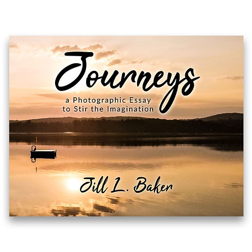 Journeys, a Photographic Essay to Stir the Imagination - Jill L. Baker