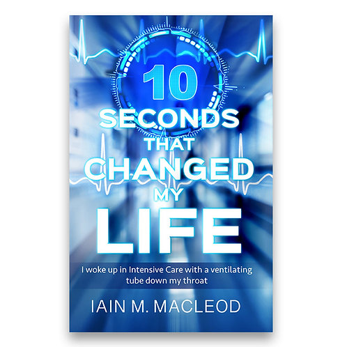 10 Seconds That Changed My Life - Iain M. MacLeod