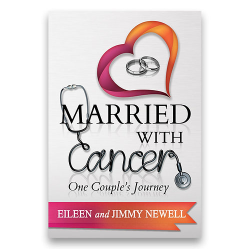 Married With Cancer: One Couple's Journey - Eileen and Jimmy Newell
