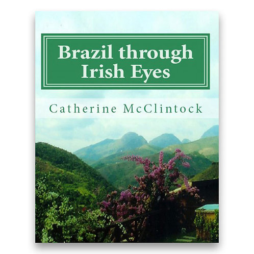 Brazil through Irish Eyes - Catherine McClintock
