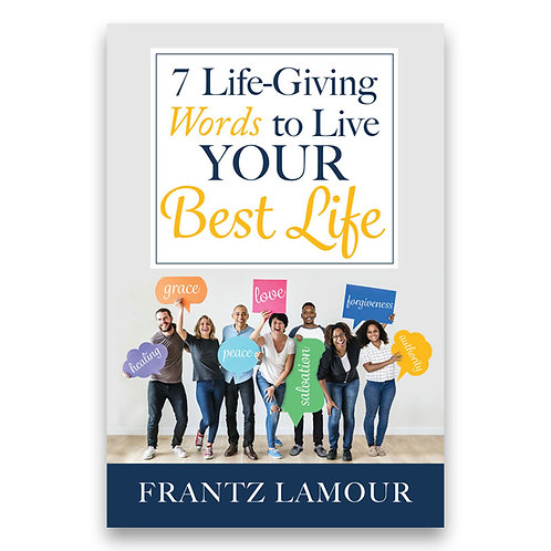 7 Life-Giving Words to Live Your Best Life - Frantz Lamour