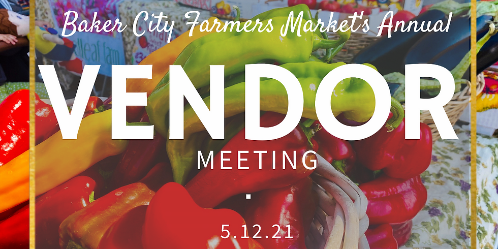 2021 Baker City Farmers Market Annual Vendor Meeting