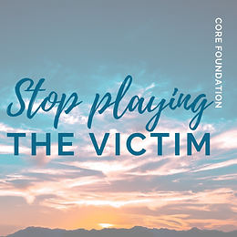 03 Stop Playing the Victim