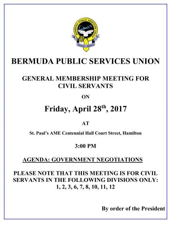 The BPSU has called a General Membership Meeting for Friday, 28th April at St. Paul's AME Centennial Hall at 3pm.  The topic is Government Negotiations and is for Civil Servants in Divisions 1, 2, 3, 6, 7, 8, 10, 11, 12.
