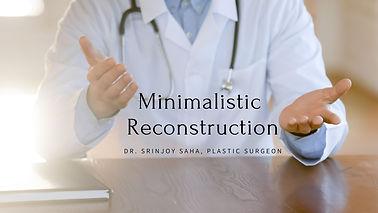 Minimalistic reconstruction in Kolkata India for better plastic surgery.